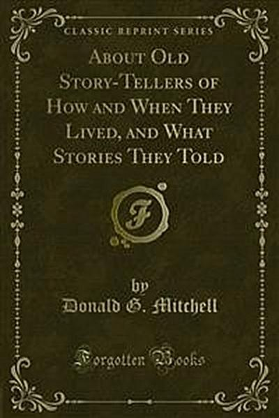 About Old Story-Tellers of How and When They Lived, and What Stories They Told