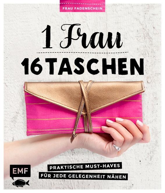 1 Frau - 16 Taschen: Praktische Must-Haves für jede Gelegenheit nähen Claud ...