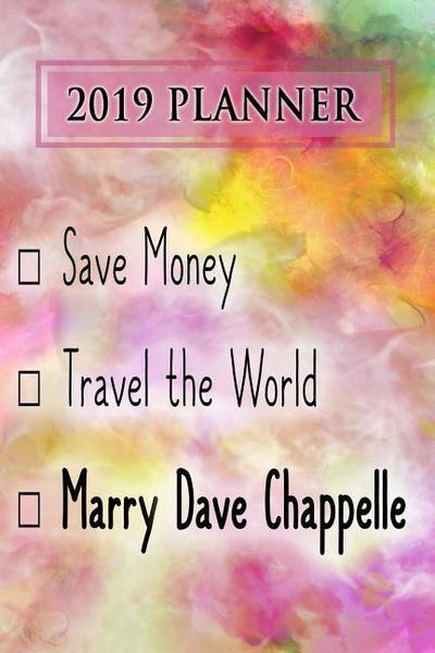 2019 Planner: Save Money, Travel the World, Marry Dave Chappelle: Dave Chappelle 2019 Planner