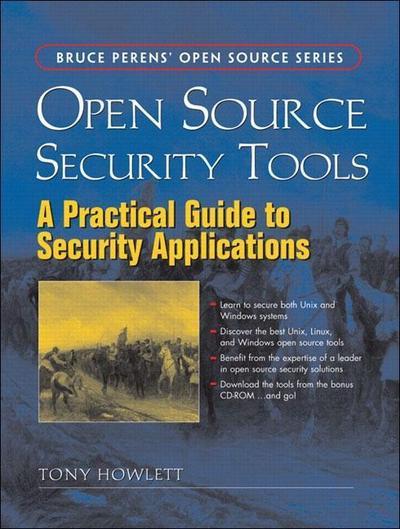 Open Source Security Tools: A Practical Guide to Security Applications [With CDROM]