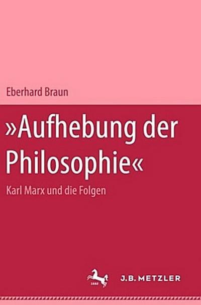 Aufhebung der Philosophie. Marx und die Folgen