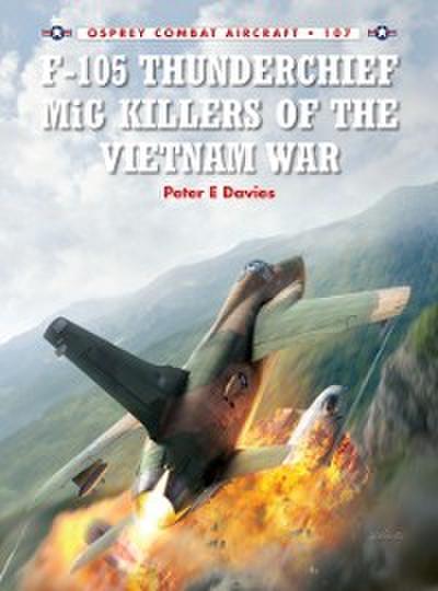 F-105 Thunderchief MiG Killers of the Vietnam War