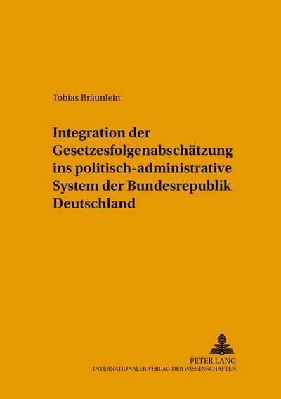 Integration der Gesetzesfolgenabschätzung ins politisch-administrative System der Bundesrepublik Deutschland