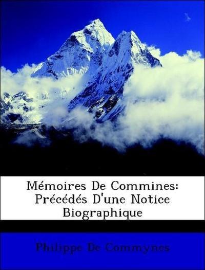 Mémoires De Commines: Précédés D'une Notice Biographique