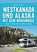 Westkanada und Alaska mit dem Wohnmobil: Der  ...
