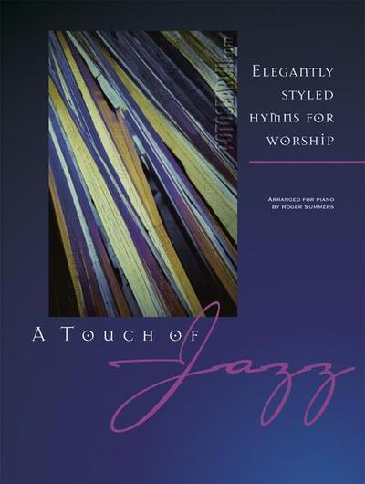 A Touch of Jazz: Elegantly Styled Hymns for Worship