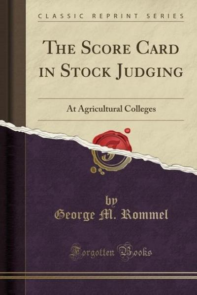 The Score Card in Stock Judging: At Agricultural Colleges (Classic Reprint)