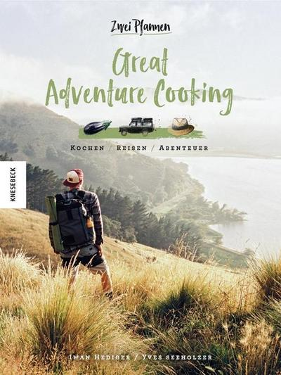 Great Adventure Cooking; Kochen. Reisen. Abenteuer; Deutsch; 150 farb. Abb.