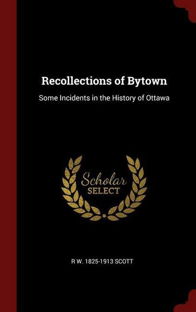 Recollections of Bytown: Some Incidents in the History of Ottawa