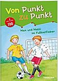 Von Punkt zu Punkt 1 bis 100. Max und Matti im Fußballfieber; Von Punkt zu Punkt; Ill. v. Beurenmeister, Corina; Deutsch; farb. illustriert