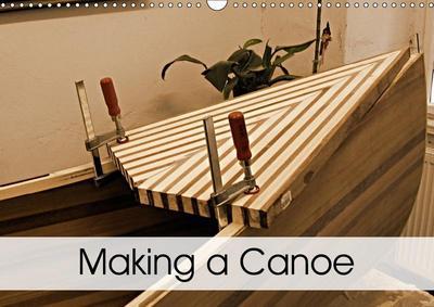 Making a Canoe (Wall Calendar 2019 DIN A3 Landscape)