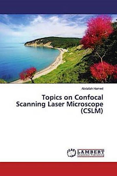 Topics on Confocal Scanning Laser Microscope (CSLM)