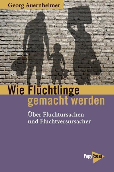 Wie Flüchtlinge gemacht werden: Über Fluchtursachen und Fluchtverursacher (Neue Kleine Bibliothek)