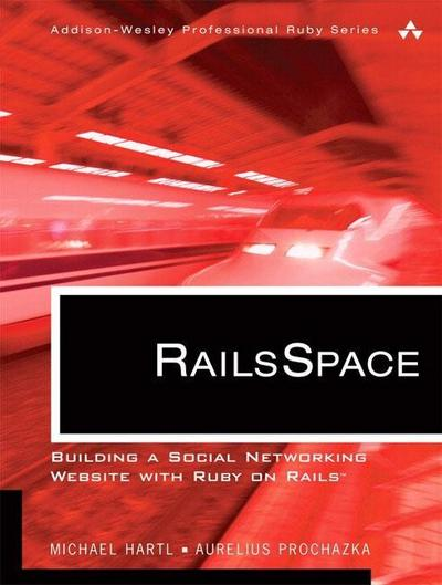 RailsSpace: Building a Social Networking Website with Ruby on Rails (Addison-...