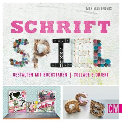 Schrift Spiel; Gestalten mit Buchstaben. Collage & Objekt; Deutsch; durchgeh. vierfarbig