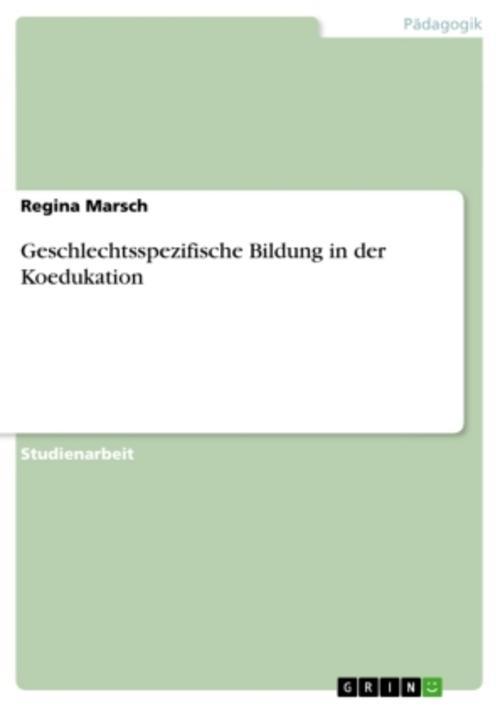 Geschlechtsspezifische Bildung in der Koedukation - Regina M ... 9783656422204