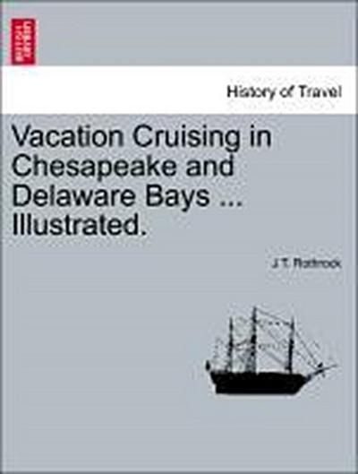 Vacation Cruising in Chesapeake and Delaware Bays ... Illustrated.