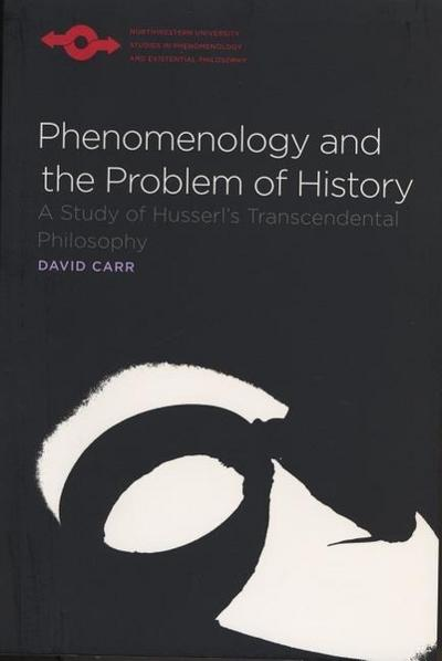 Phenomenology and the Problem of History: A Study of Husserl's Transcendental Philosophy