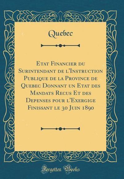 Etat Financier Du Surintendant de l'Instruction Publique de la Province de Quebec Donnant Un Etat Des Mandats Recus Et Des Depenses Pour l'Exergige Fi