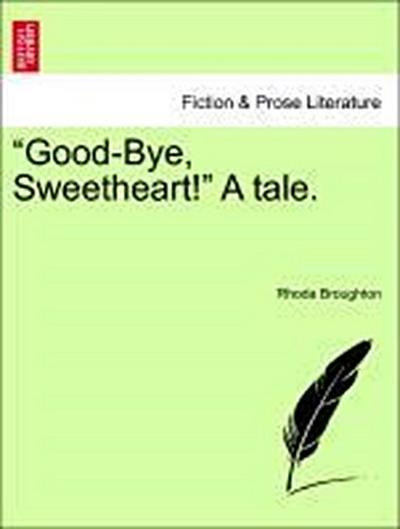 'Good-Bye, Sweetheart!' A tale. Vol. II