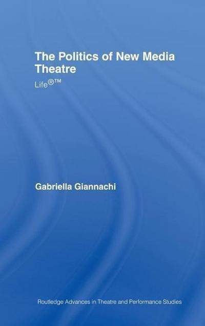 The Politics of New Media Theatre: Life(r)(Tm)
