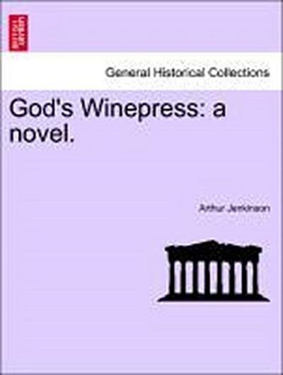 God's Winepress: a novel.