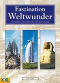 Faszination Weltwunder: Geheimnisvolle Bauwerke und Monumente
