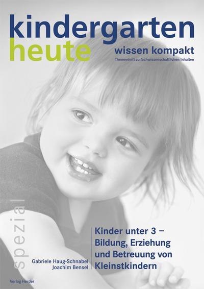 Kindergarten heute. Kinder unter 3 - Bildung, Erziehung und Betreuung von Kleinstkindern