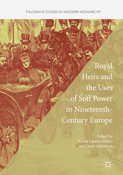 Royal Heirs and the Uses of Soft Power in Nineteenth-Century Europe