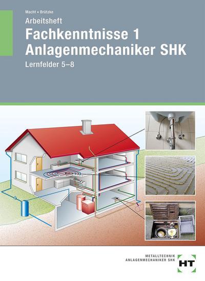 Arbeitsheft Fachkenntnisse 1 Anlagenmechaniker SHK: Lernfelder 5-8
