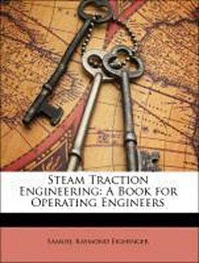 Eighinger, S: Steam Traction Engineering: A Book for Operati