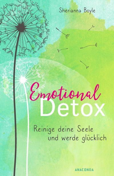 Emotional Detox - Entgifte deine Seele und werde glücklich