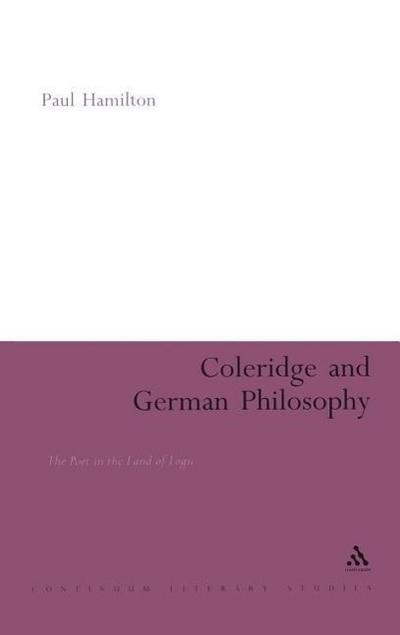 Coleridge and German Philosophy: The Poet in the Land of Logic