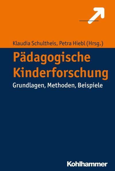 Pädagogische Kinderforschung: Grundlagen, Methoden, Beispiele