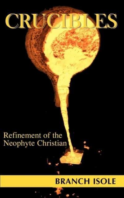 Crucibles Refinement of the Neophyte Christian