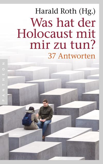 Was hat der Holocaust mit mir zu tun?: 37 Antworten