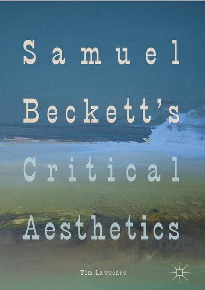 Samuel Beckett's Critical Aesthetics