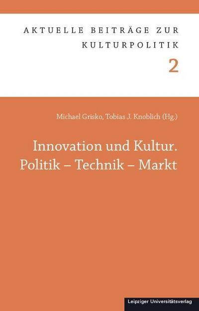 Innovation und Kultur. Politik - Technik - Markt