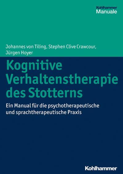 Kognitive Verhaltenstherapie des Stotterns: Ein Manual für die psychotherapeutische und sprachtherapeutische Praxis