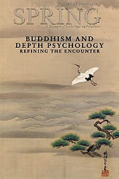 Spring, A Journal of Archetype and Culture, Vol. 89, Spring 2013 Buddhism and Depth Psychology: Refining the Encounter