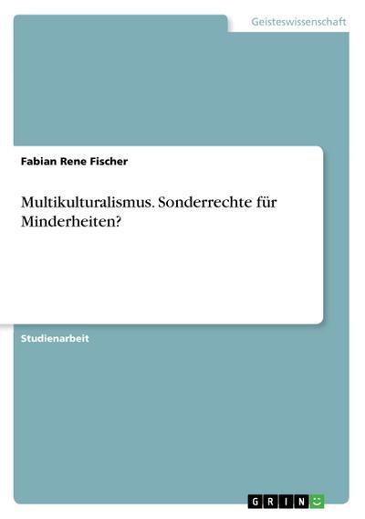 Multikulturalismus. Sonderrechte für Minderheiten?