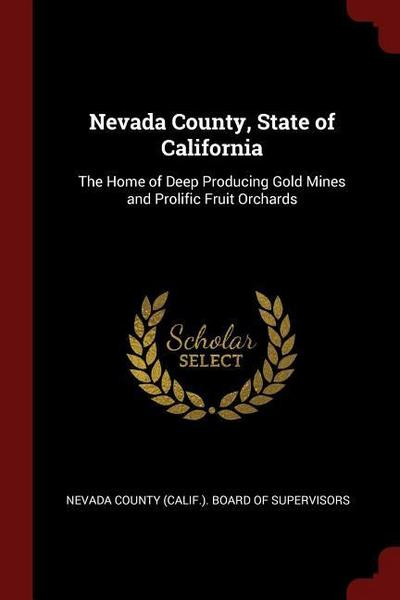 Nevada County, State of California: The Home of Deep Producing Gold Mines and Prolific Fruit Orchards
