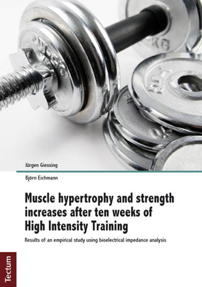 Muscle hypertrophy and strength increases after ten weeks of High Intensity Training: Results of an empirical study using bioelectrical impedance analysis