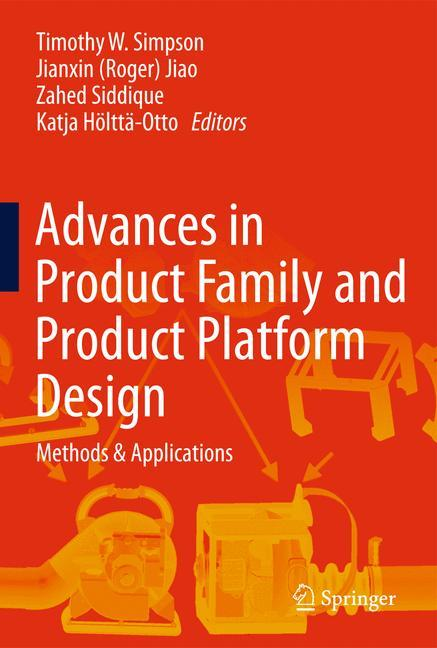 Advances in Product Family and Product Platform Design Timothy W. Simpson