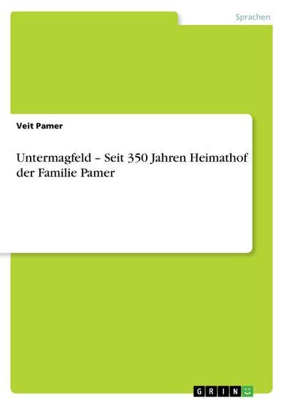 Untermagfeld - Seit 350 Jahren Heimathof der Familie Pamer - Veit Pamer