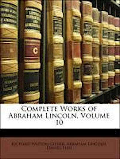 Complete Works of Abraham Lincoln, Volume 10