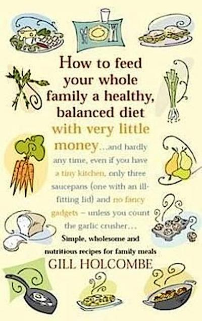 How to Feed Your Whole Family a Healthy, Balanced Diet with Very Little Money