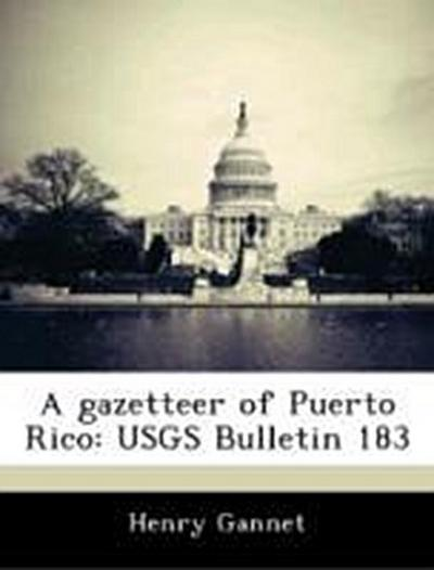 Gannet, H: Gazetteer of Puerto Rico: USGS Bulletin 183