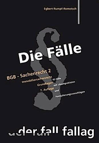 Die Fälle. BGB - Sachenrecht II. Immobiliarsachenrecht Egbert Rumpf-Rometsch