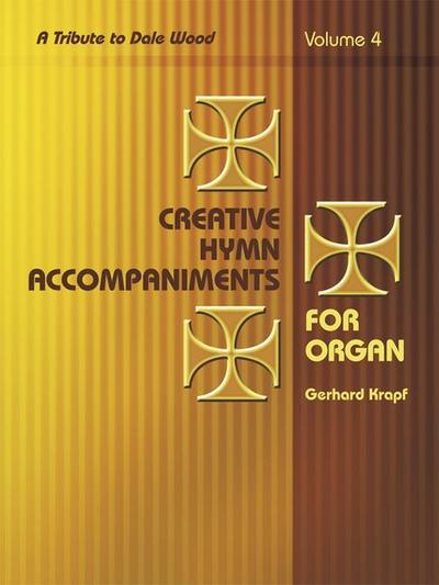 Creative Hymn Accompaniments for Organ, Vol. 4: A Tribute to Dale Wood